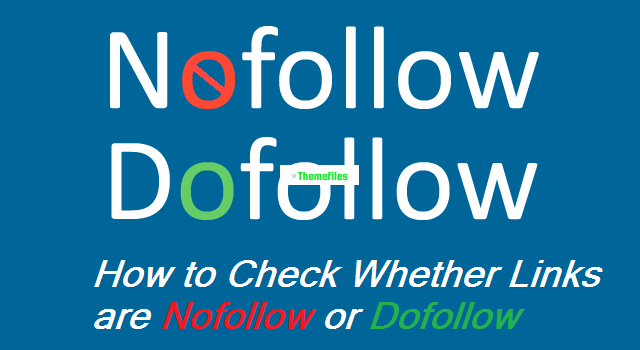 How To Check Whether Links is Dofollow or Nofollow - Themefiles.us